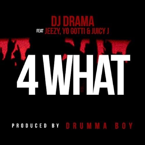 DJ Drama - 4 What (feat. Jeezy, Yo Gotti, & Juicy J)