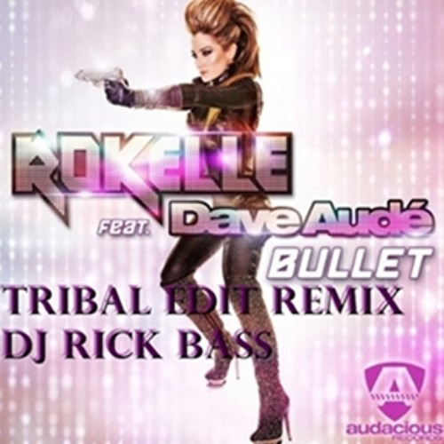 Rokelle feat Dave Aude - Bullet (Tribal Edit Remix Rick Bass)