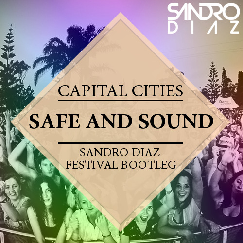 Capital Cities - Safe And Sound (Sandro Diaz Festival Bootleg)
