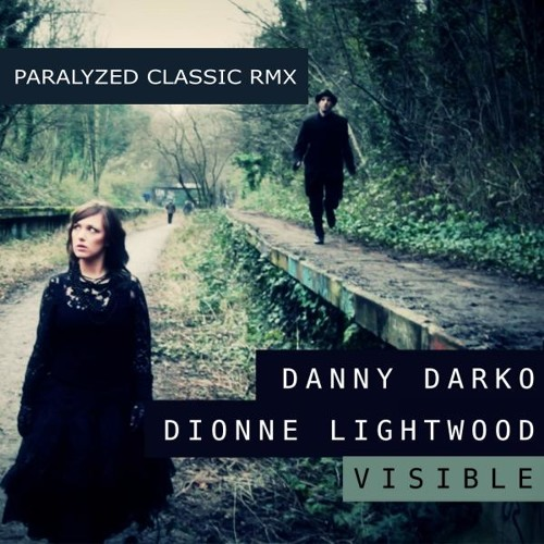Danny Darko & Dionne Lightwood - Visible [Paralyzed Classic RMX]