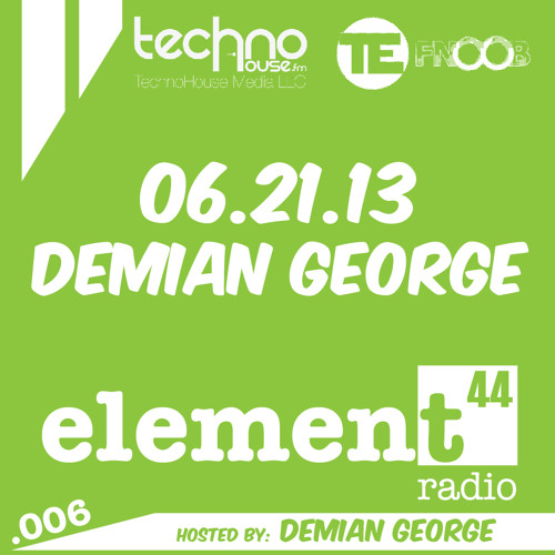 Element44 Radio 006 Demian George June 21, 2013