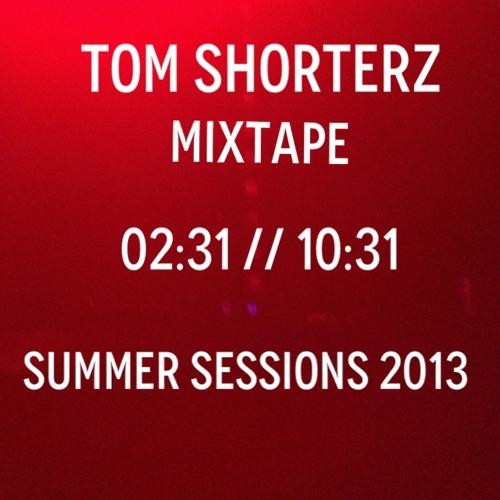 Tom Shorterz - 02.31-10.31 - Mixtape - Summer Sessions 2013