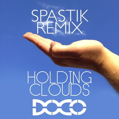 Holding Clouds by DOCO ft Tiana (Spastik Remix)