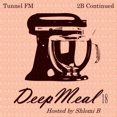 Shlomi B. 'Deep Meal' 018 Tunnel Fm June 2013