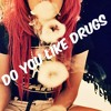 Do You Like Drugs Ft Rico