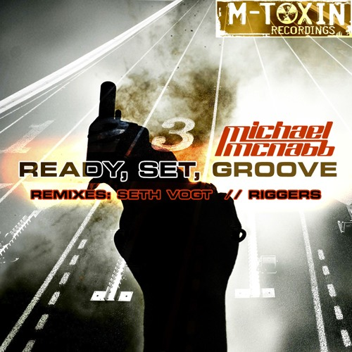 "Michael McNabb ""Ready, Set, Groove"" (Seth Vogt Remix) Available on Beatport from M-Toxin Recordings"