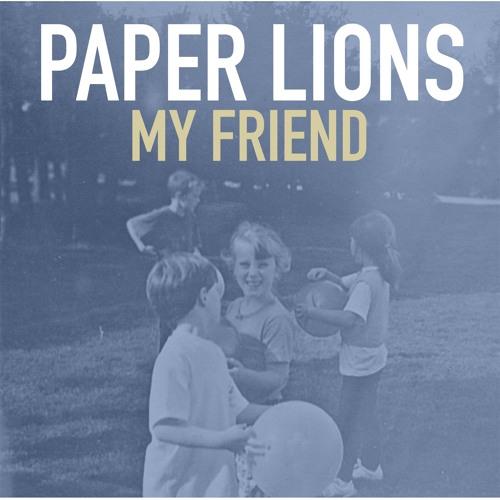Paper Lions  My Friend