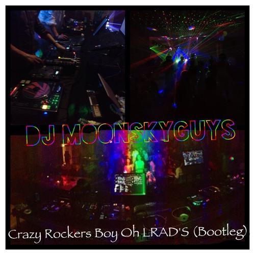 Crazy Rockers Boy Oh LRAD's (Dj Moonskyguys Bootleg)