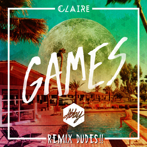 Claire - Games (Abby Remix)