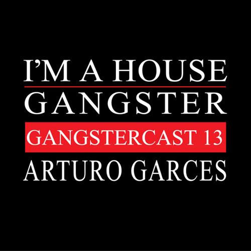 ARTURO GARCES | GANGSTERCAST 13