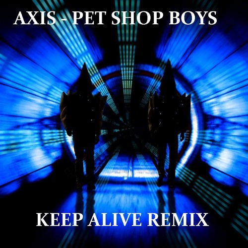 Axis - Pet Shop Boys (Keep Alive Remix)(Mastered by BDub Music)