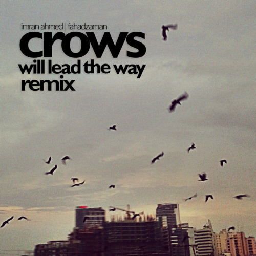 Crows will lead the way (fahadzaman remix) - Imran Ahmed