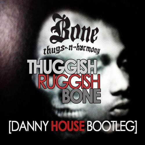 Bone Thugs - N-Harmony - Thuggish Ruggish Bone (Danny House Bootleg)