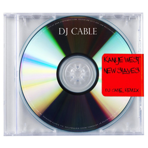 Kanye West - New Slaves (DJ Cable Remix) **FREE DOWNLOAD**