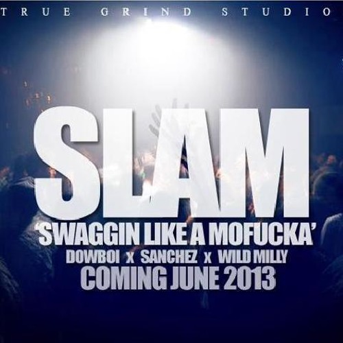 SLAM - DowBoi Ft. HighLife Sanchez & Wild Milly (Swagging Like A MothaF*cka) Hosted By ItsBizKit