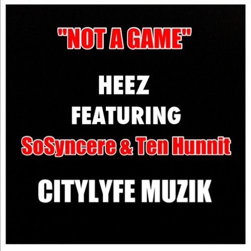 Heez-It's Not A Game Ft SoSyncere & Ten Hunnit