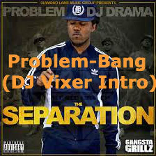 Problem-Bang (DJ Vixer Intro)