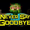 Never Say Goodbye - A Minecraft Parody