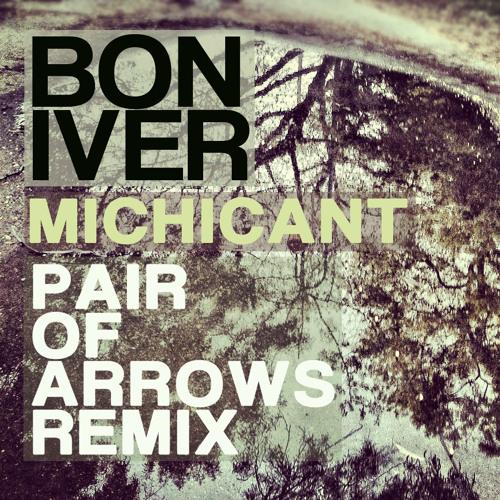 Bon Iver - Michicant (Pair Of Arrows Remix)