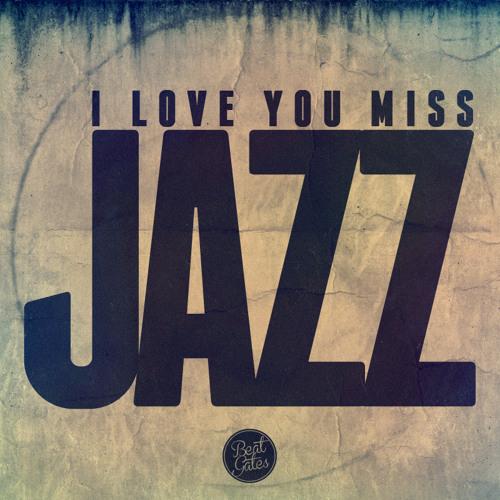 Beat Gates - I Love You Miss Jazz [Free Download]