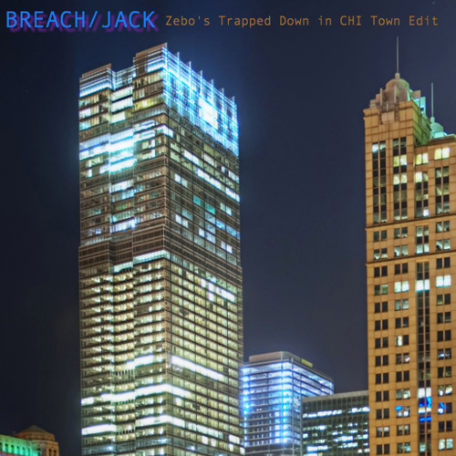 Breach - Jack (Zebo's Trap Down in CHI Town Edit)