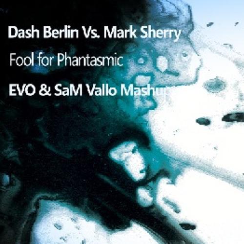 Dash Berlin Vs. Mark Sherry - Fool for Phantasmic (EVO & SaM Vallo Mashup)