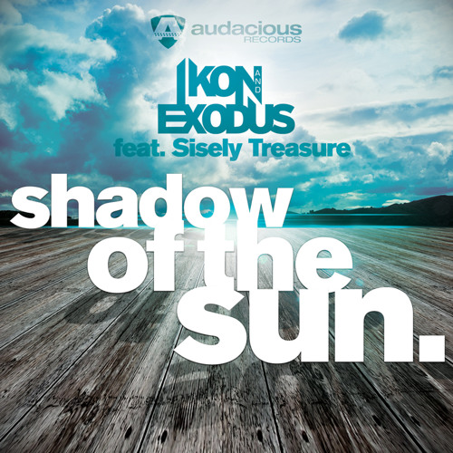 Ikon & Exodus feat Sisely Treasure-Shadow Of The Sun(Ivan Gomez & Nacho Chapado Club Mix) Audacious