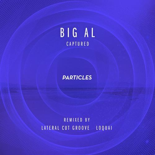 BiG AL - Captured (LoQuai Rmx) [PARTICLES] !!Beatport release at 17.07.13!!