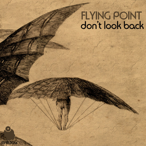 Flying Point - Don't Look Back - Release Preview [MFIELD014] - OUT NOW All Stores!!