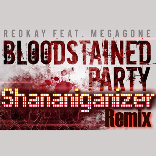 Redkay - Bloodstained Party (Shananiganizer Remix)