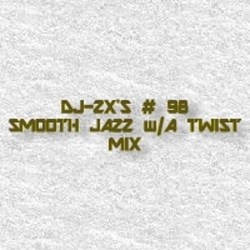 THE ZX FILES SMOOTH JAZZ WITH A TWIST MIX #98