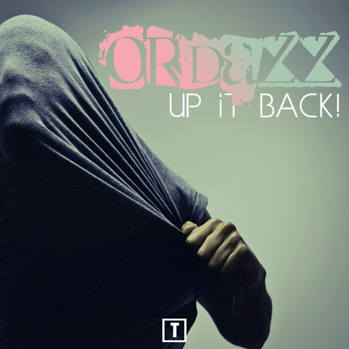 Ordazz - Up it back (OUT NOW)