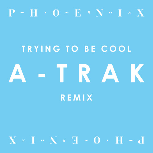 Phoenix – Trying to Be Cool (A–Trak Remix)