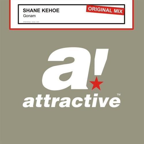 SHANE KEHOE - 'GONAM' Original Mix - Attractive!