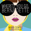 WHERE D'YOU GO BERNADETTE by Maria Semple, read by Kathleen Wilhoite