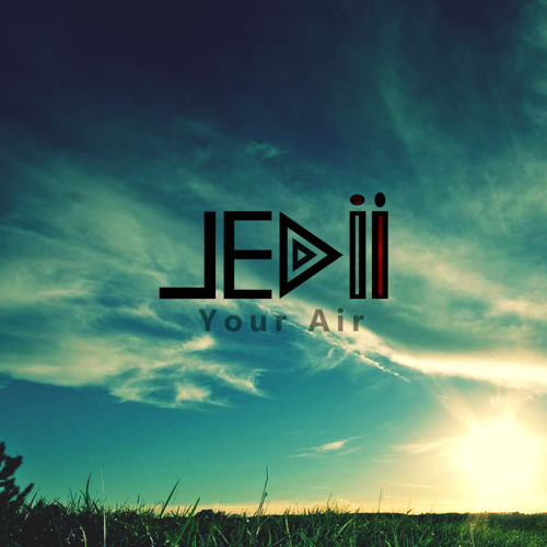 Jedii - Your Air (Produced by Mr. DJ, Dan Joffe & Jedii)