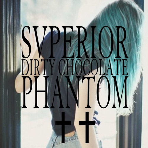 Phantom by SVPERIOR & Dirty Chocolate