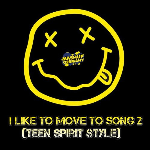 Mashup-Germany - I like to move to Song 2 (Teen Spirit Style)