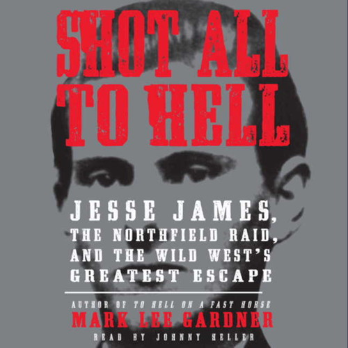 SHOT ALL TO HELL by Mark Lee Gardner