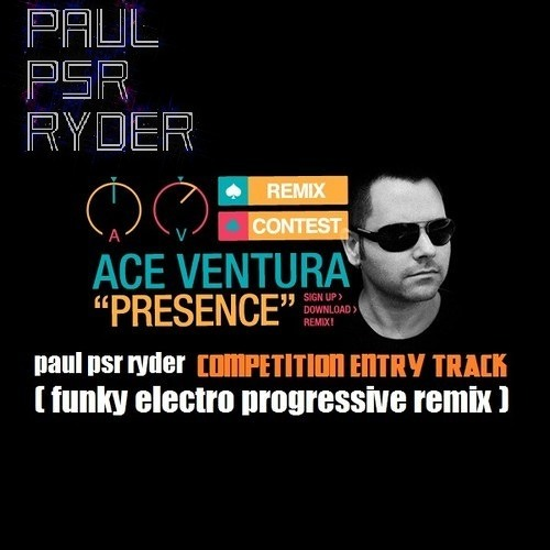 Ace Ventura - Presence (paul psr ryder funky electro progressive competition remix)