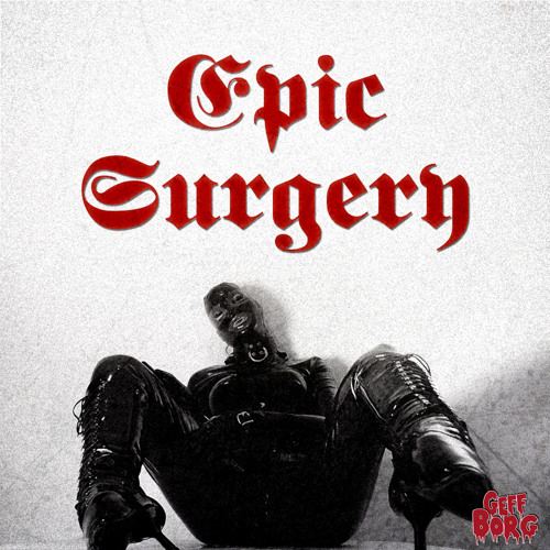 EPIC SURGERY / GEFF BORG feat. KH (FREE DOWNLOAD !!!)