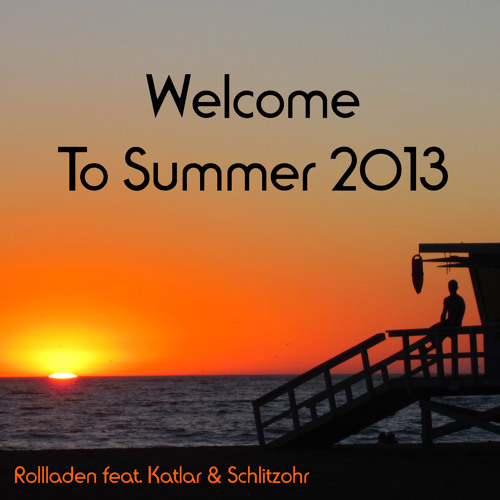 Welcome To Summer 2013 (Original & Full Mix) feat. Katlar Oregon & Schlitzohr