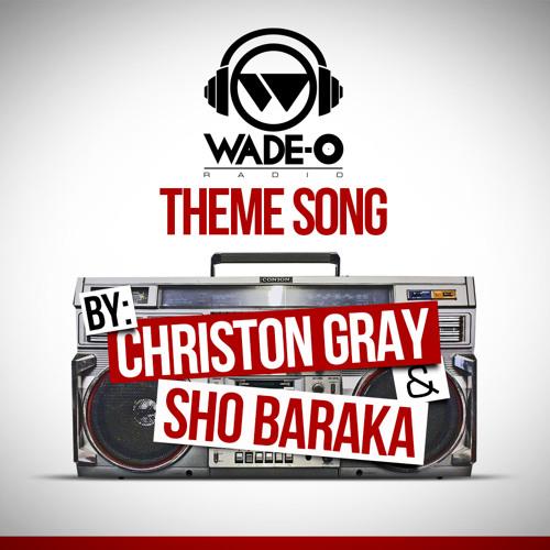 """Sho Baraka and Christon Gray - """"Wade-O Radio Theme"""""""