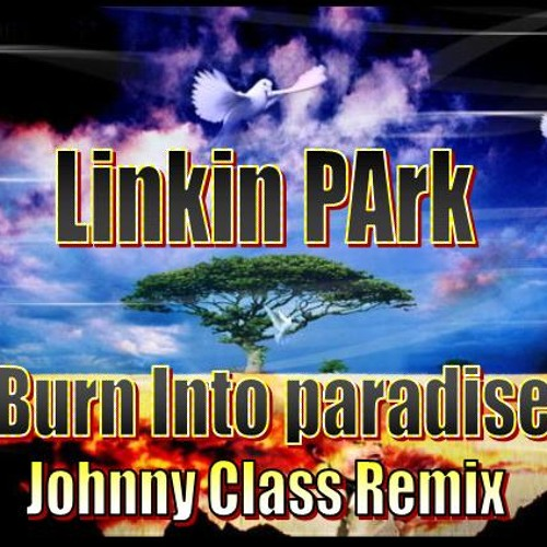 Linkin Park & Tiesto - Burn Into Paradise (Johnny Class Remix)
