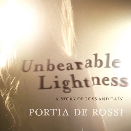 Audiobook Excerpt of Unbearable Lightness by Portia de Rossi
