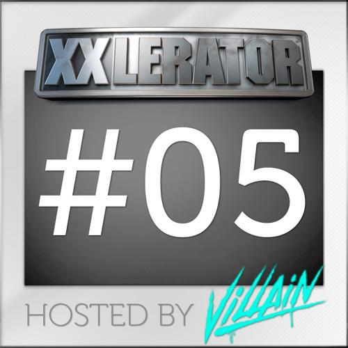 XXlerator - Hosted by Villain - Episode #5