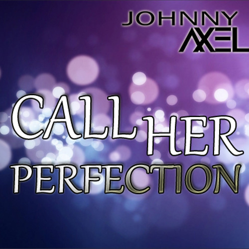 """Call Her Perfection"" (Original Mix)"