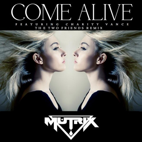 Come Alive by Mutrix ft. Charity Vance (The Two Friends Remix)