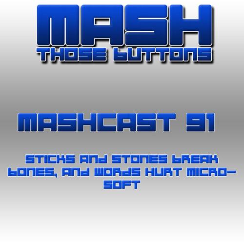 Mashcast #91: Sticks And Stones Break Bones, and Words Hurt Microsoft
