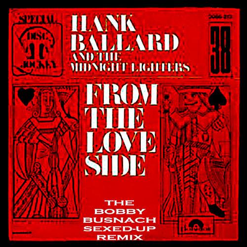 HANK BALLARD - FROM THE LOVE SIDE -THE BOBBY BUSNACH SEXED-UP REMIX -8.21